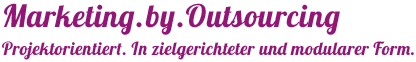 Marketing.by.Outsourcing  Projektorientiert. In zielgerichteter und modularer Form.
